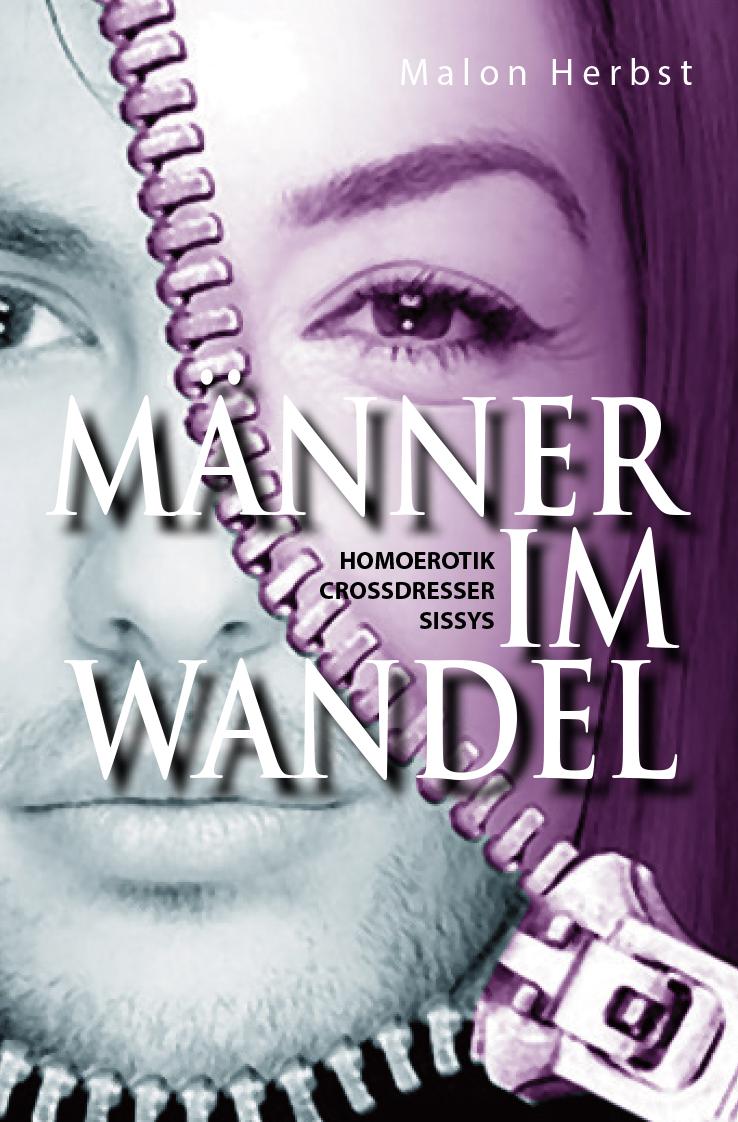 MÄNNER IM WANDEL - Homoerotik-Crossdresser- Sissys